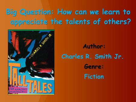 Author: Charles R. Smith Jr.Genre: Fiction Big Question: How can we learn to appreciate the talents of others?