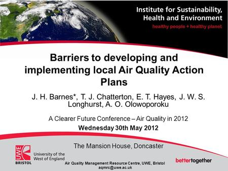 Air Quality Management Resource Centre, UWE, Bristol Barriers to developing and implementing local Air Quality Action Plans J. H. Barnes*,