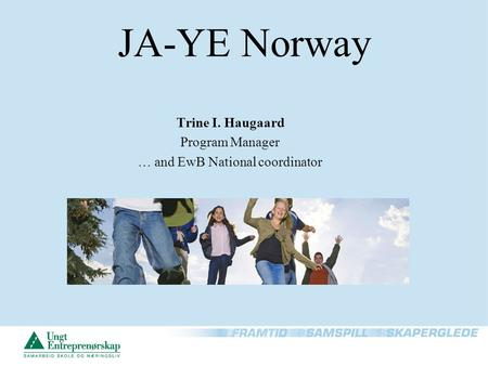 JA-YE Norway Trine I. Haugaard Program Manager … and EwB National coordinator.
