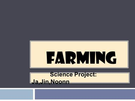 FARMING Science Project: Ja,Jin,Noonn. genetically modified organism  A GMO is a genetically modified organism (also called genetically engineered)