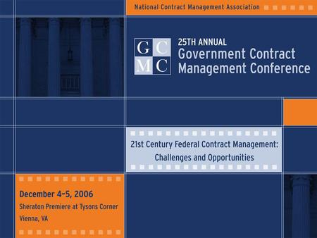 2 December 4-5, 2006 Sheraton Premiere at Tysons Corner Vienna, VA NCMA 25th Annual Government Contract Management Conference 21st Century Federal Contract.