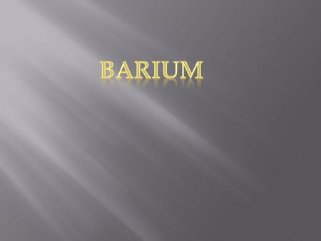  The symbol for barium is Ba.  It is a silvery white metal.  It has a boiling point of 1640 °C  Density of 3.5 g.cm-3 at a temperature of 20°C  It.