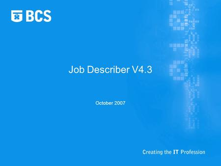 Job Describer V4.3 October 2007. Background Last year our customers voted Top ten changes identified Tried to do as many as possible Specified during.