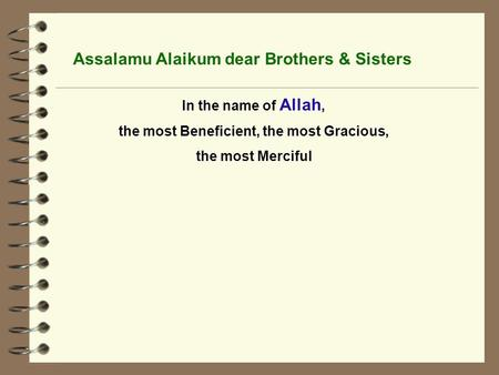 Assalamu Alaikum dear Brothers & Sisters In the name of Allah, the most Beneficient, the most Gracious, the most Merciful.
