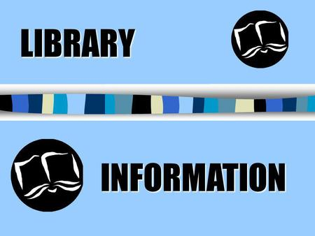 LIBRARY LIBRARY INFORMATION Library Media Center Hours: Hours: · Monday, Friday 7:30– 2:45 · Before/After School and during Lunches · During class with.