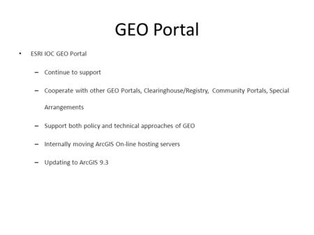 GEO Portal ESRI IOC GEO Portal – Continue to support – Cooperate with other GEO Portals, Clearinghouse/Registry, Community Portals, Special Arrangements.