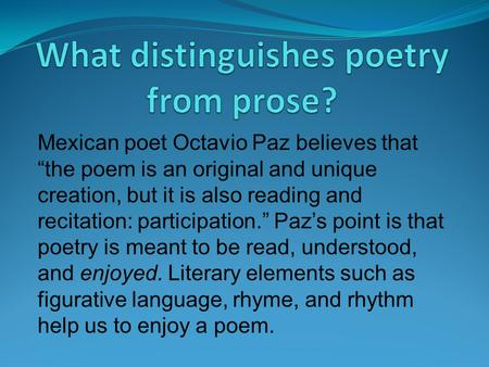 "Mexican poet Octavio Paz believes that ""the poem is an original and unique creation, but it is also reading and recitation: participation."" Paz's point."