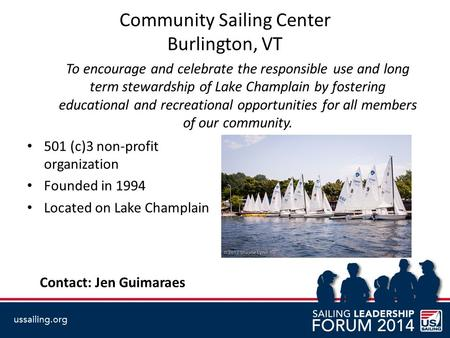 Community Sailing Center Burlington, VT To encourage and celebrate the responsible use and long term stewardship of Lake Champlain by fostering educational.