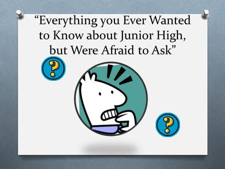 """Everything you Ever Wanted to Know about Junior High, but Were Afraid to Ask"""