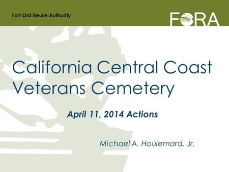 Michael A. Houlemard, Jr. California Central Coast Veterans Cemetery April 11, 2014 Actions.