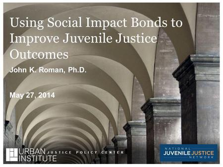 The views expressed are those of the authors and should not be attributed to the Urban Institute, its trustees, or its funders. JUSTICE POLICY CENTER Using.