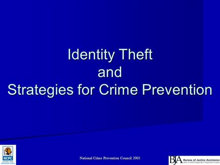 National Crime Prevention Council 2005 Identity Theft and Strategies for Crime Prevention.