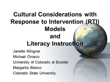 1 Cultural Considerations with Response to Intervention (RTI) Models and Literacy Instruction Janette Klingner Michael Orosco University of Colorado at.