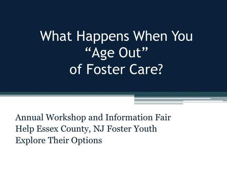 "What Happens When You ""Age Out"" of Foster Care? Annual Workshop and Information Fair Help Essex County, NJ Foster Youth Explore Their Options."