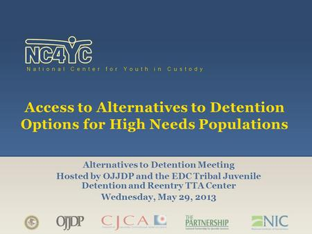 Www.nc4yc.org National Center for Youth in Custody Access to Alternatives to Detention Options for High Needs Populations Alternatives to Detention Meeting.