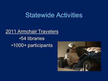 Statewide Activities 2011 Armchair Travelers 54 libraries 1000+ participants.