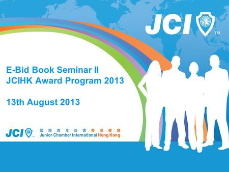 E-Bid Book Seminar II JCIHK Award Program 2013 13th August 2013.