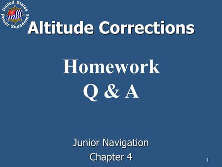 1 Altitude Corrections Homework Q & A Junior Navigation Chapter 4.