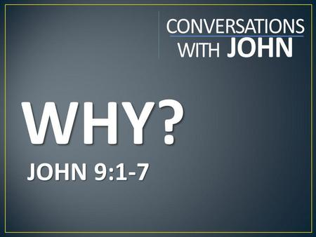 WHY? JOHN 9:1-7. If you could ask God only one question, what would it be?
