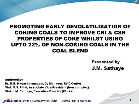 1 Steel Limited, Salem Works, India COMA 04 th April 2013 1 PROMOTING EARLY DEVOLATILISATION OF COKING COALS TO IMPROVE CRI & CSR PROPERTIES OF COKE WHILST.