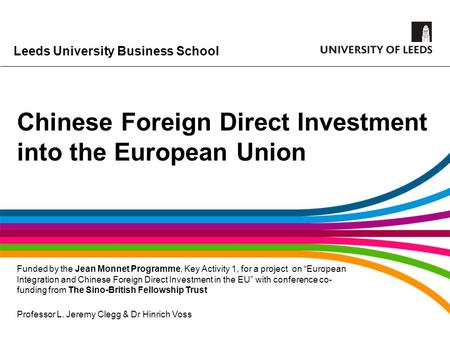 "Leeds University Business School Funded by the Jean Monnet Programme, Key Activity 1, for a project on ""European Integration and Chinese Foreign Direct."