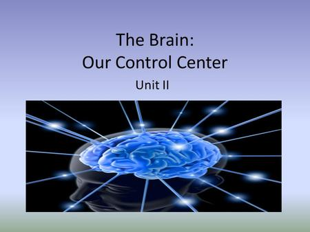 The Brain: Our Control Center Unit II. The Three Brains Hindbrain – Found at the rear base of the brain & involved in the basic processes of life. – Responsible.