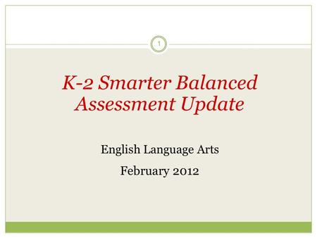 1 K-2 Smarter Balanced Assessment Update English Language Arts February 2012.