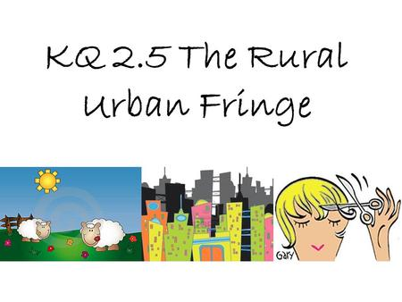 KQ 2.5 The Rural Urban Fringe