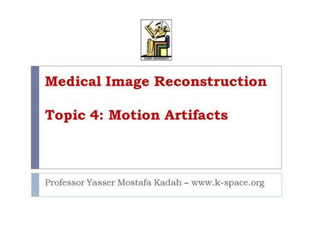 Medical Image Reconstruction Topic 4: Motion Artifacts