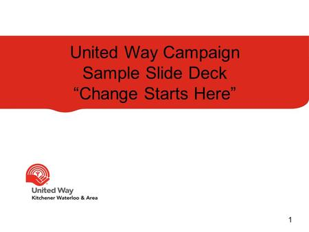 "United Way Campaign Sample Slide Deck ""Change Starts Here"" 1."