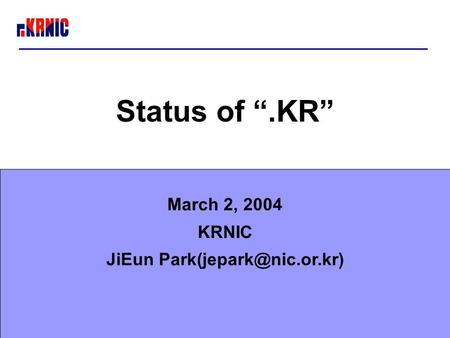 "Status of "".KR"" March 2, 2004 KRNIC JiEun"