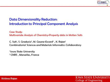 Krishna Rajan Data Dimensionality Reduction: Introduction to Principal Component Analysis Case Study: Multivariate Analysis of Chemistry-Property data.