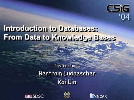 Introduction to Databases: From Data to Knowledge Bases Instructors: Bertram Ludaescher Kai Lin Instructors: Bertram Ludaescher Kai Lin.