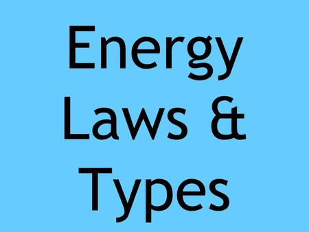 Energy Laws & Types. Energy: the ability to do work or cause change.