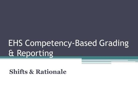 EHS Competency-Based Grading & Reporting Shifts & Rationale.