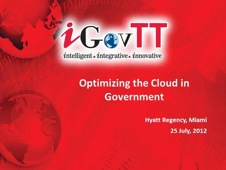 Optimizing the Cloud in Government Hyatt Regency, Miami 25 July, 2012.