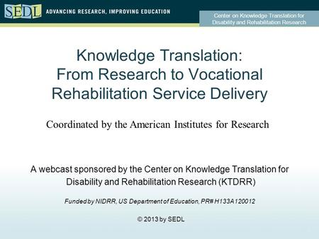 Center on Knowledge Translation for Disability and Rehabilitation Research Knowledge Translation: From Research to Vocational Rehabilitation Service Delivery.