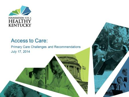 Access to Care: Primary Care Challenges and Recommendations July 17, 2014.
