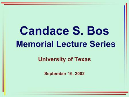Candace S. Bos Memorial Lecture Series University of Texas September 16, 2002.