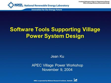Software Tools Supporting Village Power System Design Jean Ku APEC Village Power Workshop November 9, 2004.