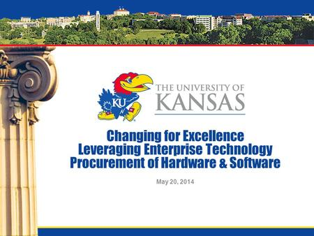 Changing for Excellence Leveraging Enterprise Technology Procurement of Hardware & Software May 20, 2014.