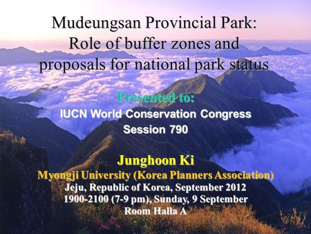 Mudeungsan Provincial Park: Role of buffer zones and proposals for national park status Myongji University (Korea Planners Association) Jeju, Republic.