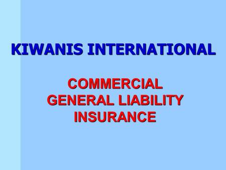 KIWANIS INTERNATIONAL COMMERCIAL GENERAL LIABILITY INSURANCE.