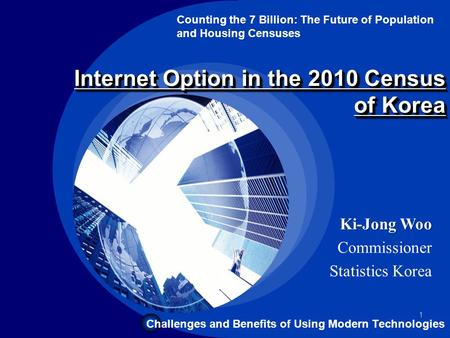 Company LOGO 1 Internet Option in the 2010 Census of Korea Counting the 7 Billion: The Future of Population and Housing Censuses Challenges and Benefits.