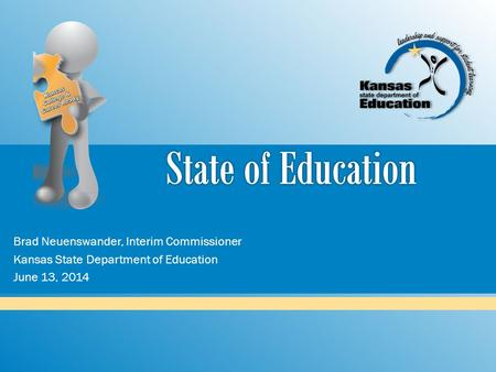 Brad Neuenswander, Interim Commissioner Kansas State Department of Education June 13, 2014.