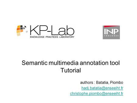 Semantic multimedia annotation tool Tutorial authors : Batatia, Piombo