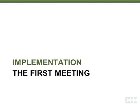 THE FIRST MEETING IMPLEMENTATION 1. Goals Set Direction Establish Agreed Upon Necessity Establish Lead Individuals Team Building Management Support Success.