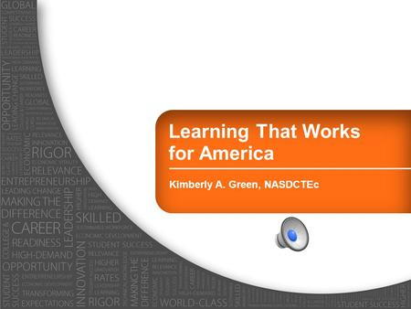 Learning That Works for America Kimberly A. Green, NASDCTEc.
