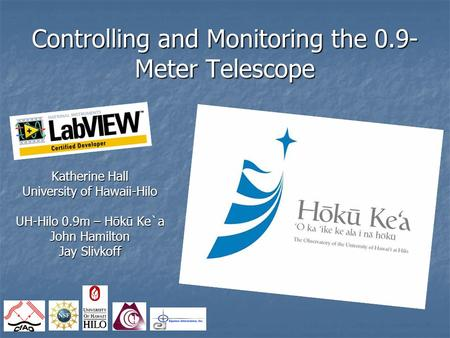 Controlling and Monitoring the 0.9- Meter Telescope Katherine Hall University of Hawaii-Hilo UH-Hilo 0.9m – H ō k ū Ke`a John Hamilton Jay Slivkoff.