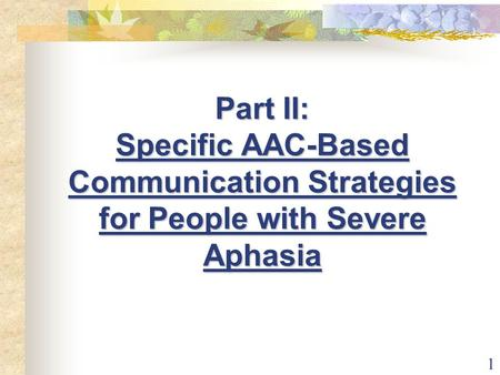 1 Part II: Specific AAC-Based Communication Strategies for People with Severe Aphasia.